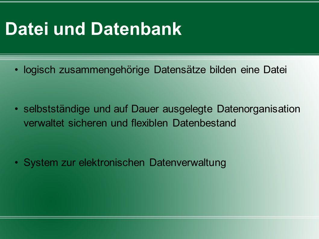 Datei und Datenbank logisch zusammengehörige Datensätze bilden eine Datei.