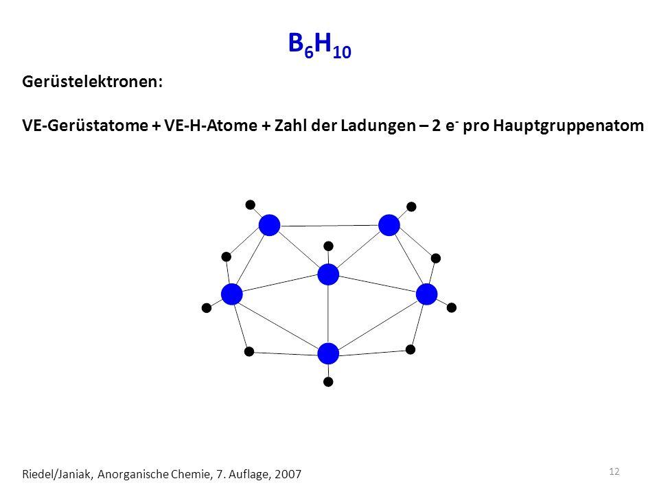 B6H10 Gerüstelektronen: VE-Gerüstatome + VE-H-Atome + Zahl der Ladungen – 2 e- pro Hauptgruppenatom.