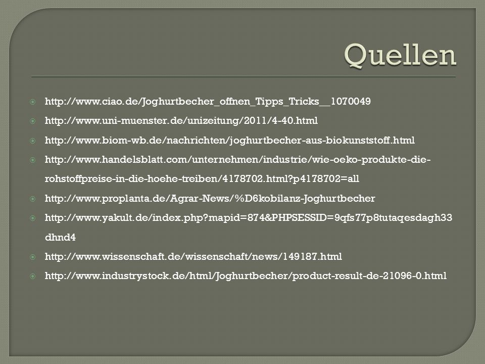 Quellen http://www.ciao.de/Joghurtbecher_offnen_Tipps_Tricks__1070049