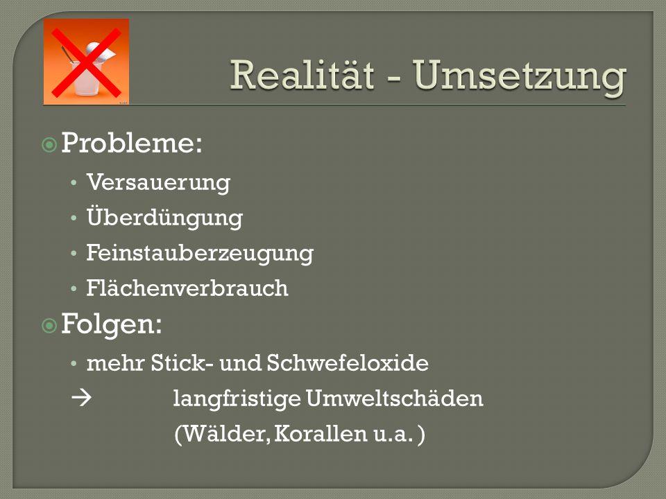 Realität - Umsetzung Probleme: Folgen: Versauerung Überdüngung
