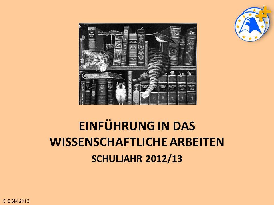 EINFÜHRUNG IN DAS WISSENSCHAFTLICHE ARBEITEN SCHULJAHR 2012/13