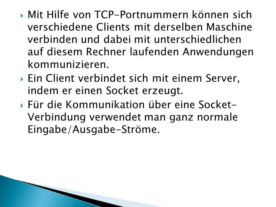Mit Hilfe von TCP-Portnummern können sich verschiedene Clients mit derselben Maschine verbinden und dabei mit unterschiedlichen auf diesem Rechner laufenden Anwendungen kommunizieren.