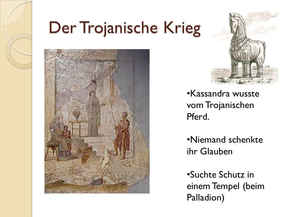 Der Trojanische Krieg Kassandra wusste vom Trojanischen Pferd.