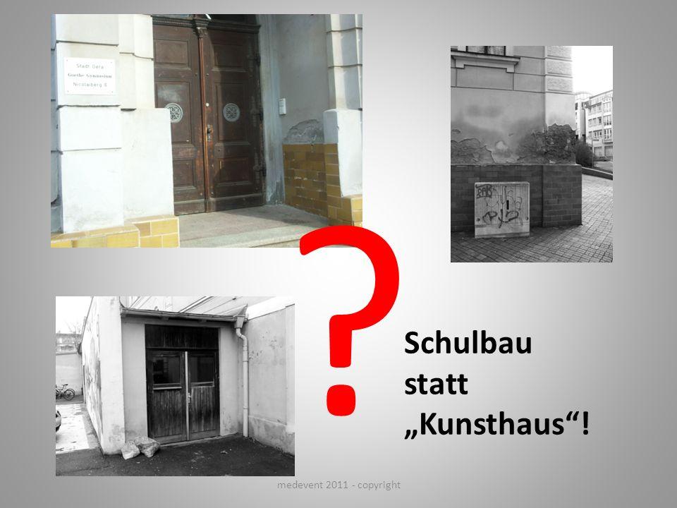 """Schulbau statt """"Kunsthaus ! medevent 2011 - copyright"""