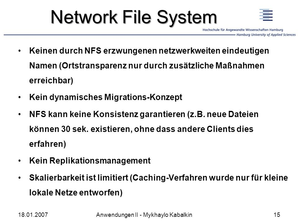 Network File System Keinen durch NFS erzwungenen netzwerkweiten eindeutigen Namen (Ortstransparenz nur durch zusätzliche Maßnahmen erreichbar)