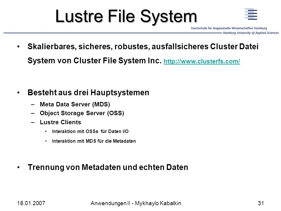 Lustre File System Skalierbares, sicheres, robustes, ausfallsicheres Cluster Datei System von Cluster File System Inc. http://www.clusterfs.com/