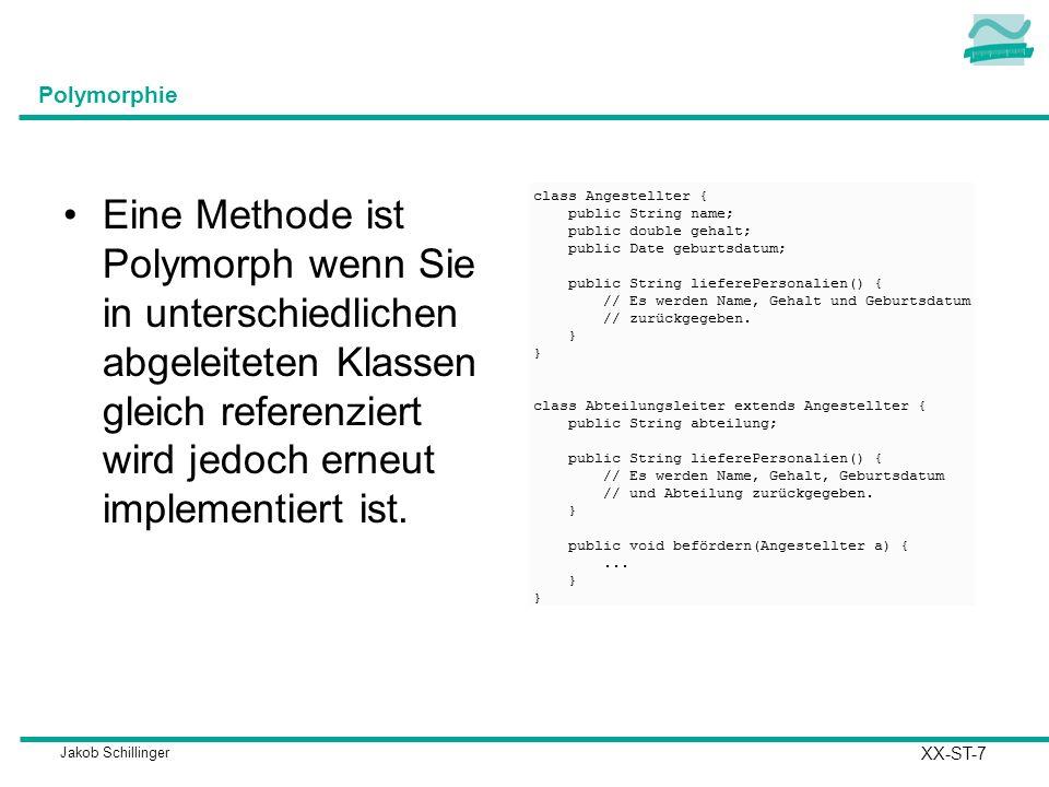 Polymorphie Eine Methode ist Polymorph wenn Sie in unterschiedlichen abgeleiteten Klassen gleich referenziert wird jedoch erneut implementiert ist.