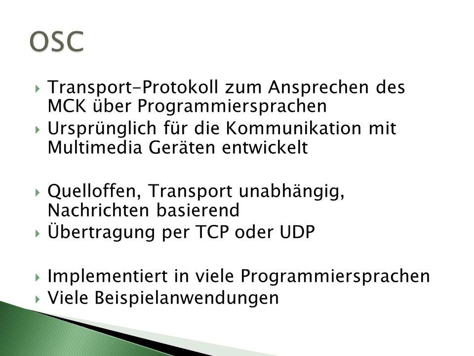 OSC Transport-Protokoll zum Ansprechen des MCK über Programmiersprachen. Ursprünglich für die Kommunikation mit Multimedia Geräten entwickelt.