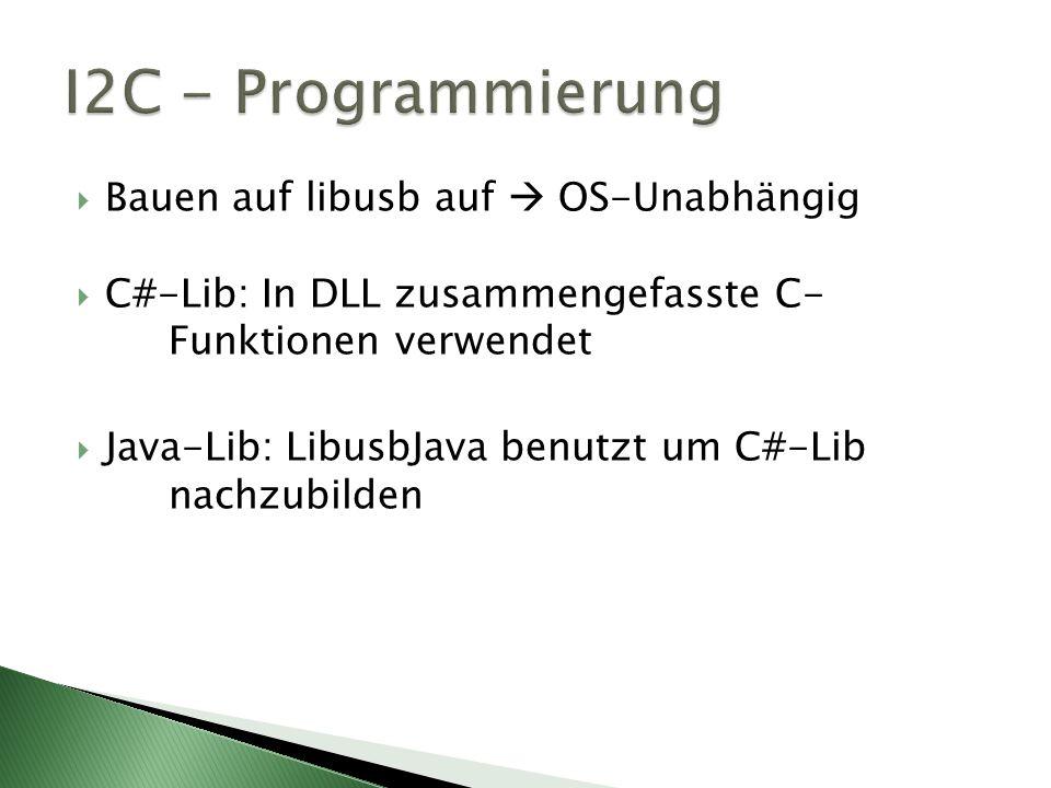 I2C - Programmierung Bauen auf libusb auf  OS-Unabhängig