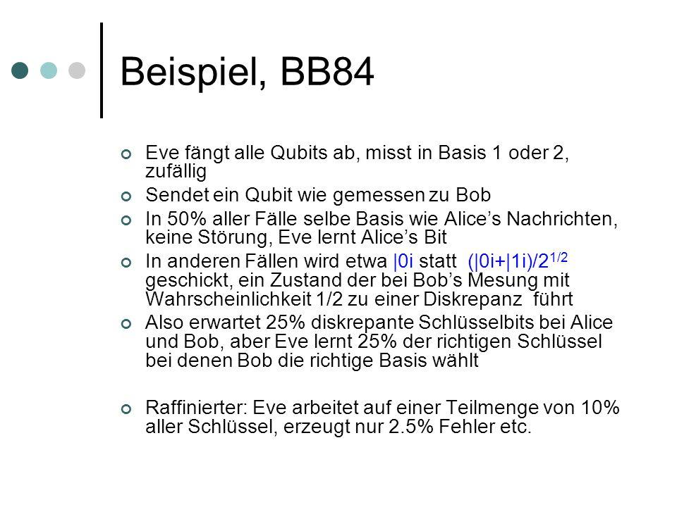 Beispiel, BB84 Eve fängt alle Qubits ab, misst in Basis 1 oder 2, zufällig. Sendet ein Qubit wie gemessen zu Bob.