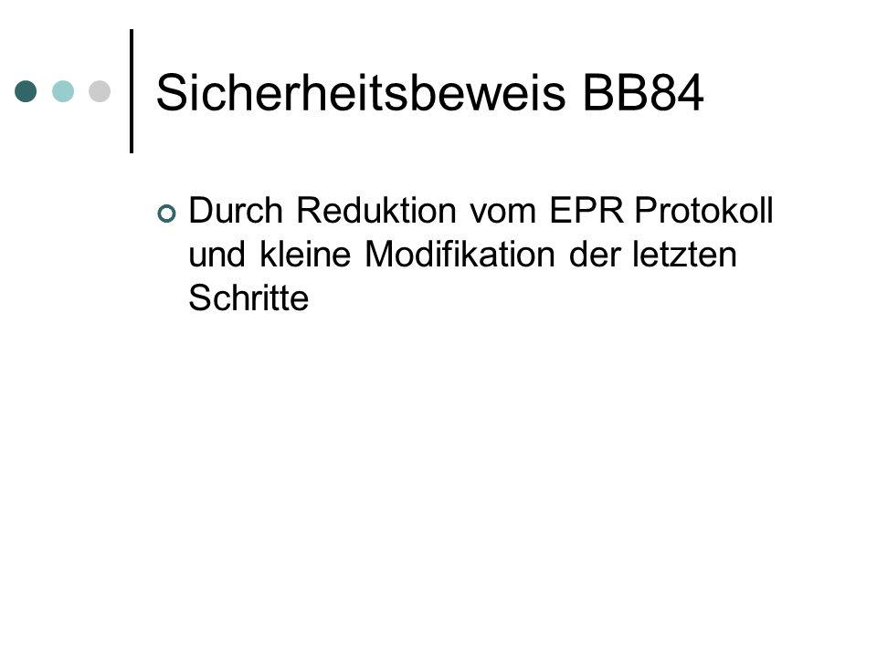Sicherheitsbeweis BB84 Durch Reduktion vom EPR Protokoll und kleine Modifikation der letzten Schritte.