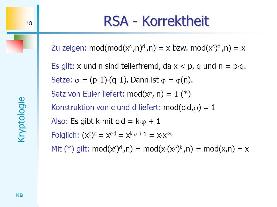 RSA - Korrektheit Zu zeigen: mod(mod(xc ,n)d ,n) = x bzw. mod(xc)d ,n) = x. Es gilt: x und n sind teilerfremd, da x < p, q und n = pq.