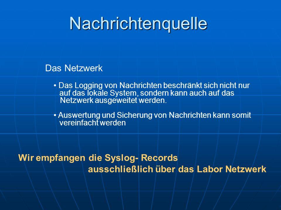 Nachrichtenquelle Das Netzwerk Wir empfangen die Syslog- Records