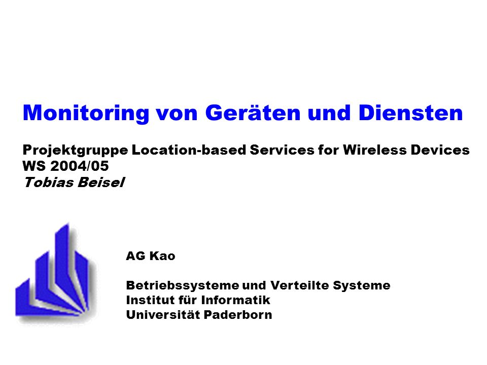 Monitoring von Geräten und Diensten Projektgruppe Location-based Services for Wireless Devices WS 2004/05 Tobias Beisel