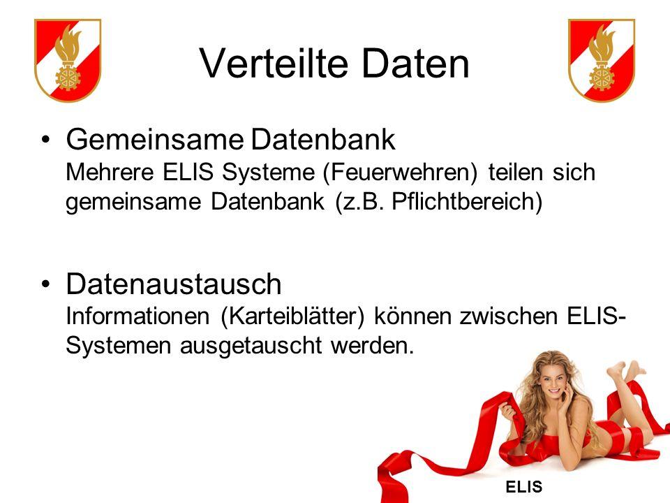 Verteilte Daten Gemeinsame Datenbank Mehrere ELIS Systeme (Feuerwehren) teilen sich gemeinsame Datenbank (z.B. Pflichtbereich)