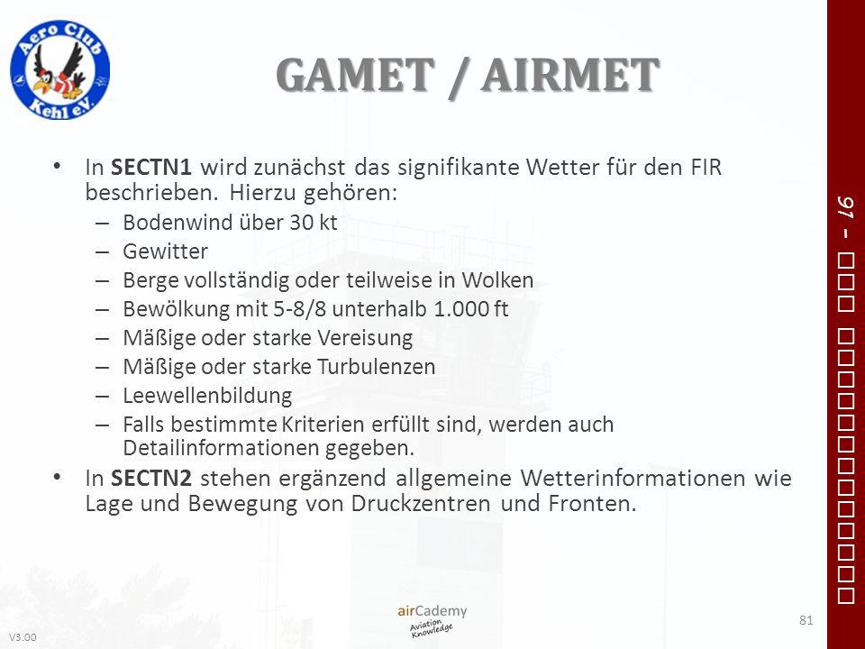 GAMET / AIRMET In SECTN1 wird zunächst das signifikante Wetter für den FIR beschrieben. Hierzu gehören: