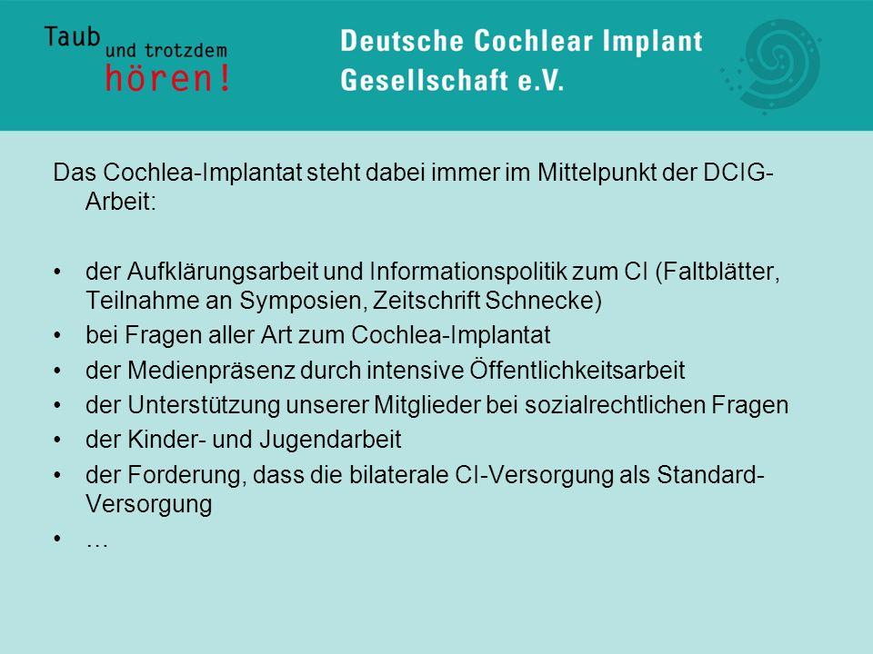 Das Cochlea-Implantat steht dabei immer im Mittelpunkt der DCIG- Arbeit: