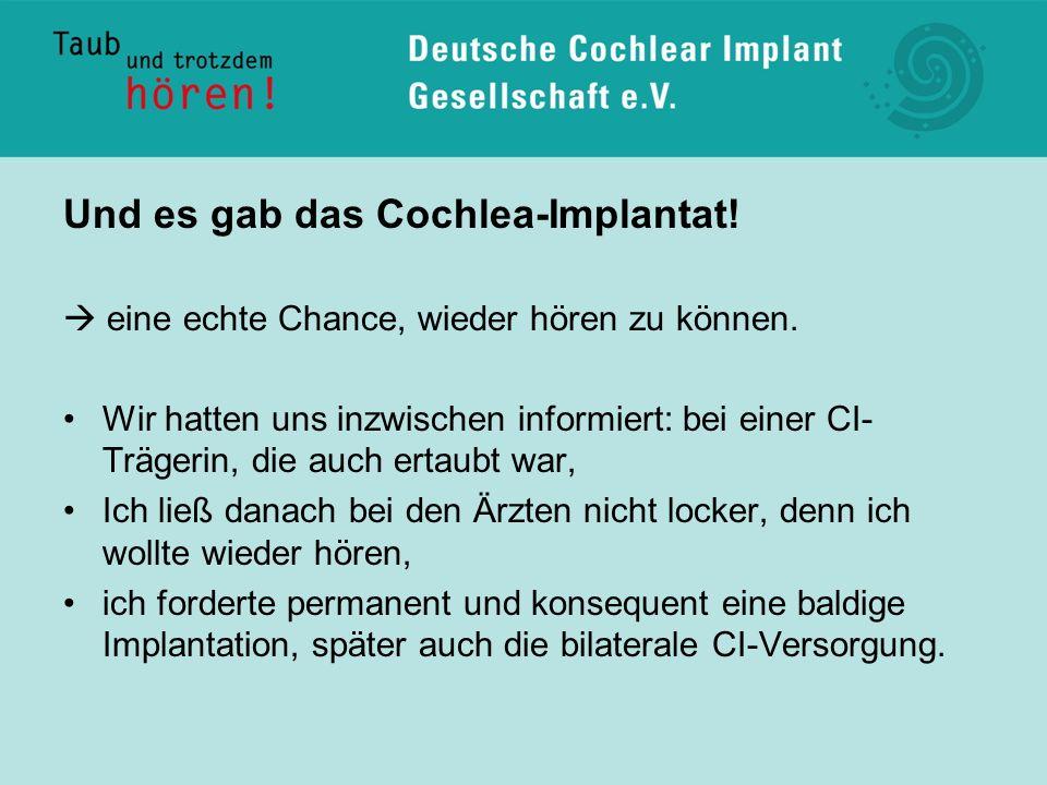 Und es gab das Cochlea-Implantat!