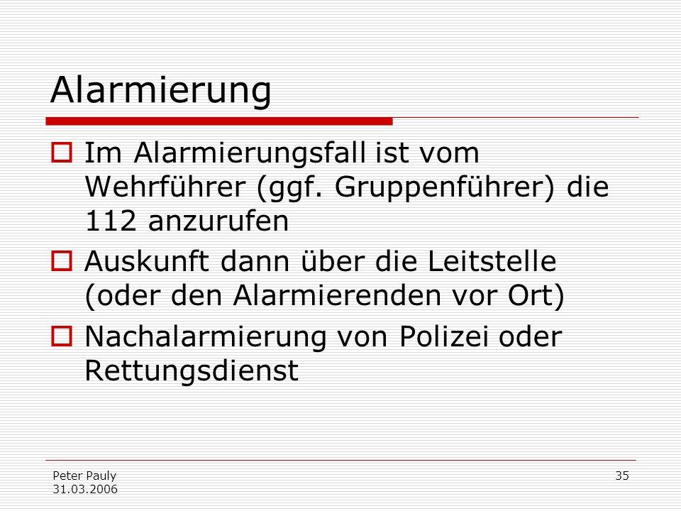 Alarmierung Im Alarmierungsfall ist vom Wehrführer (ggf. Gruppenführer) die 112 anzurufen.