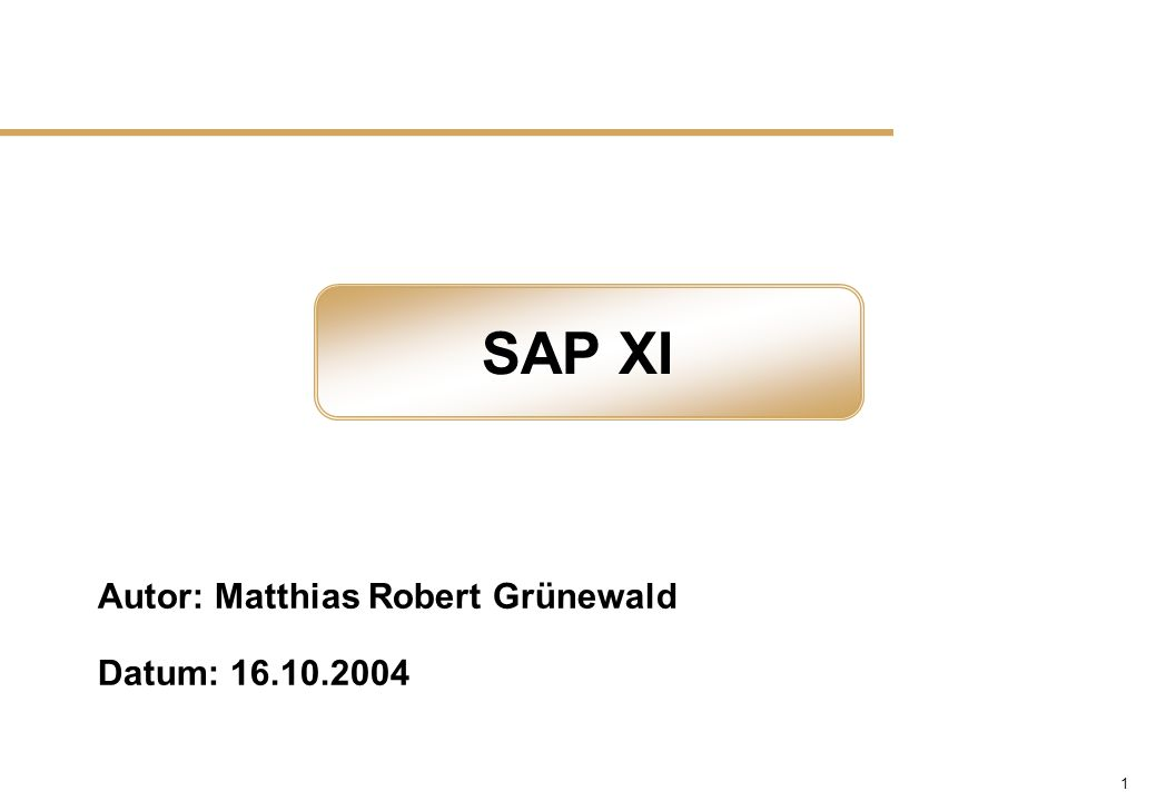 SAP XI Autor: Matthias Robert Grünewald Datum: 16.10.2004