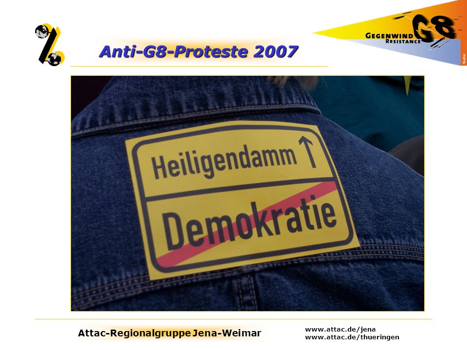 Anti-G8-Proteste 2007 www.attac.de/jena www.attac.de/thueringen