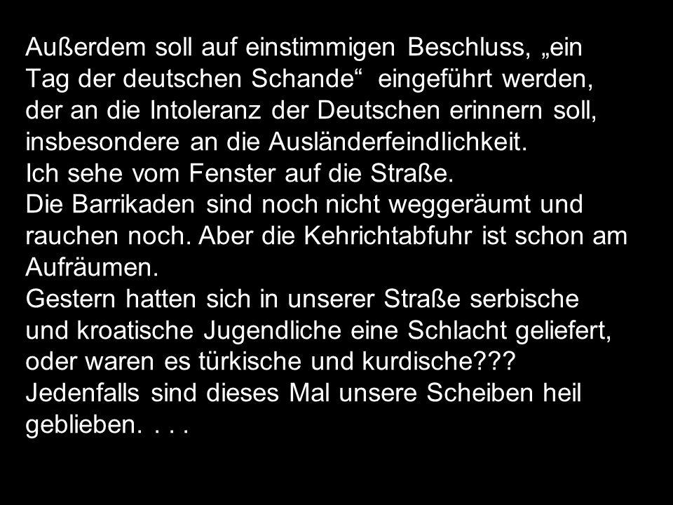 """Außerdem soll auf einstimmigen Beschluss, """"ein Tag der deutschen Schande eingeführt werden, der an die Intoleranz der Deutschen erinnern soll, insbesondere an die Ausländerfeindlichkeit."""