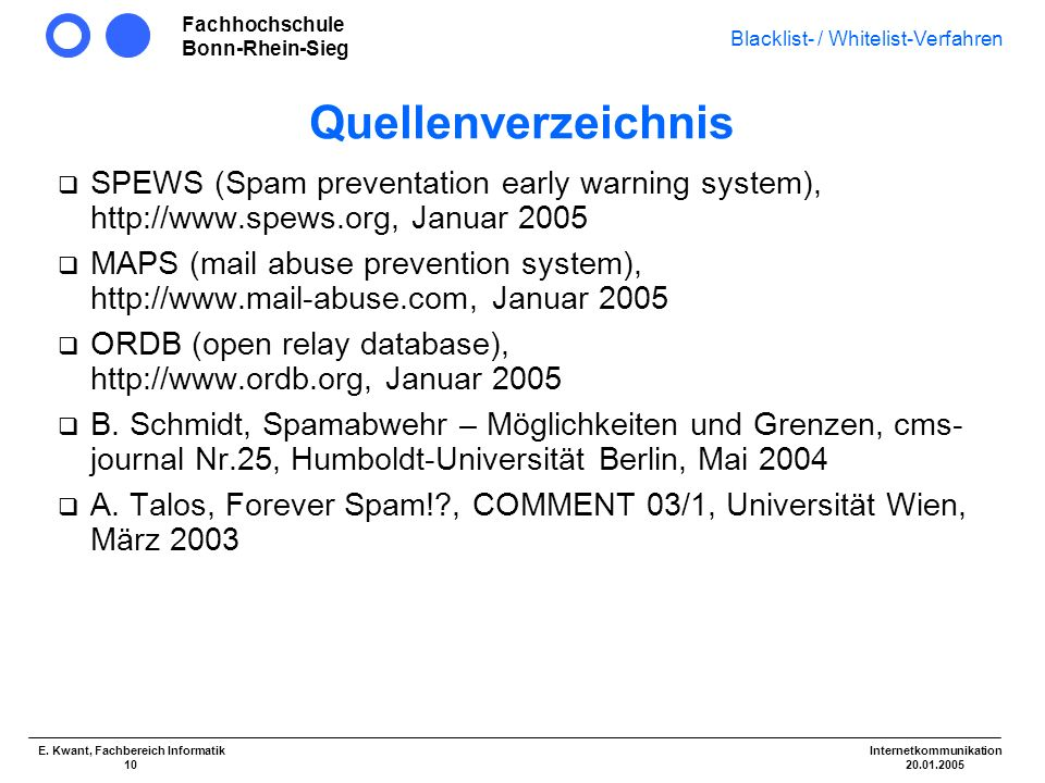 Quellenverzeichnis SPEWS (Spam preventation early warning system), http://www.spews.org, Januar 2005.