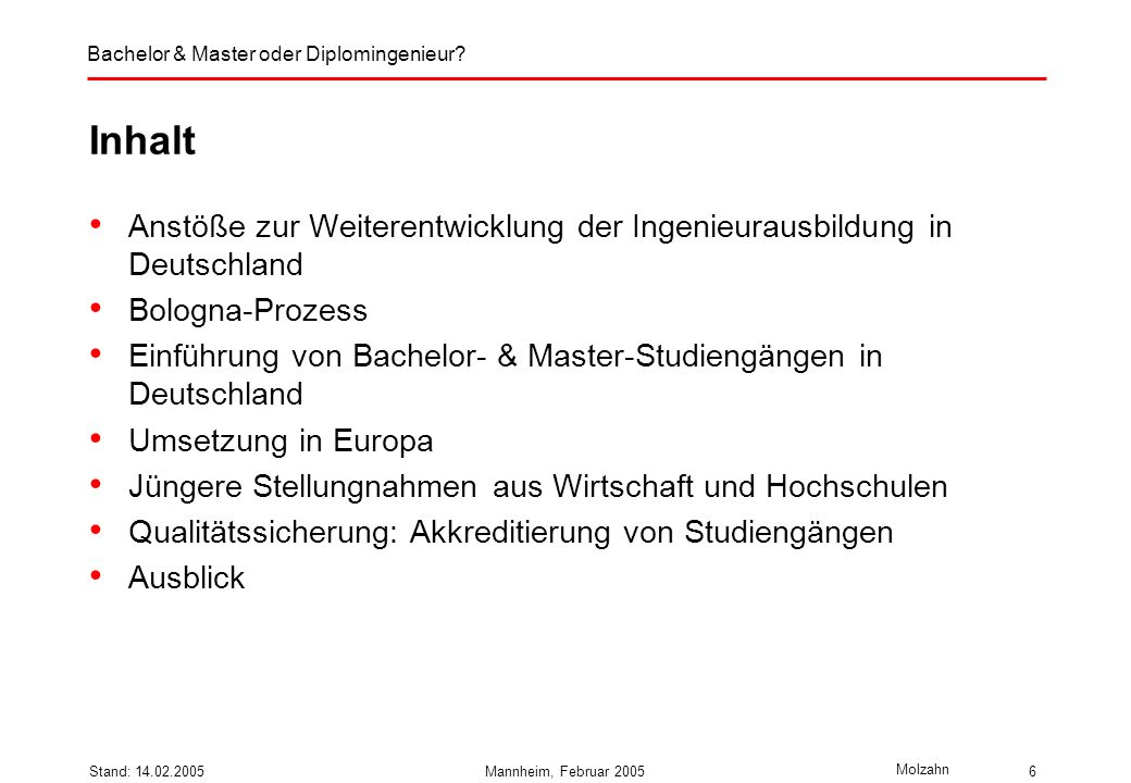 Druck: 14.02.2005 Inhalt. Anstöße zur Weiterentwicklung der Ingenieurausbildung in Deutschland. Bologna-Prozess.