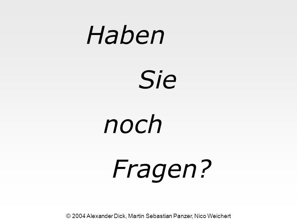 © 2004 Alexander Dick, Martin Sebastian Panzer, Nico Weichert