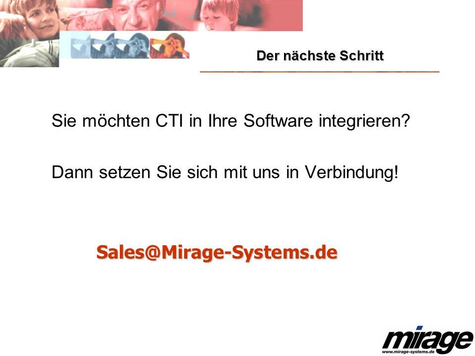 Sales@Mirage-Systems.de Sie möchten CTI in Ihre Software integrieren