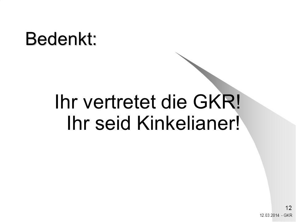 Ihr vertretet die GKR! Ihr seid Kinkelianer!