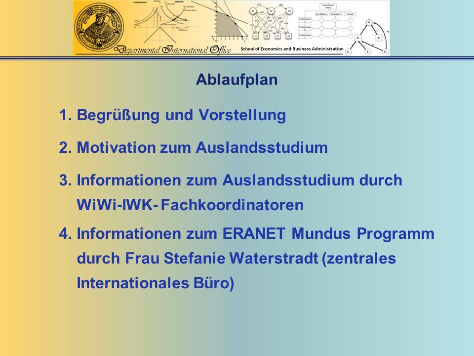 Ablaufplan Begrüßung und Vorstellung. Motivation zum Auslandsstudium. Informationen zum Auslandsstudium durch WiWi-IWK- Fachkoordinatoren.