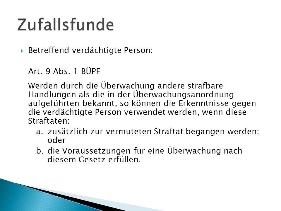 Zufallsfunde Betreffend verdächtigte Person: Art. 9 Abs. 1 BÜPF