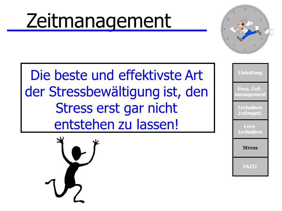 Zeitmanagement Die beste und effektivste Art der Stressbewältigung ist, den Stress erst gar nicht entstehen zu lassen!