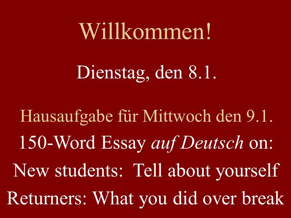Willkommen! Dienstag, den 8.1. 150-Word Essay auf Deutsch on: