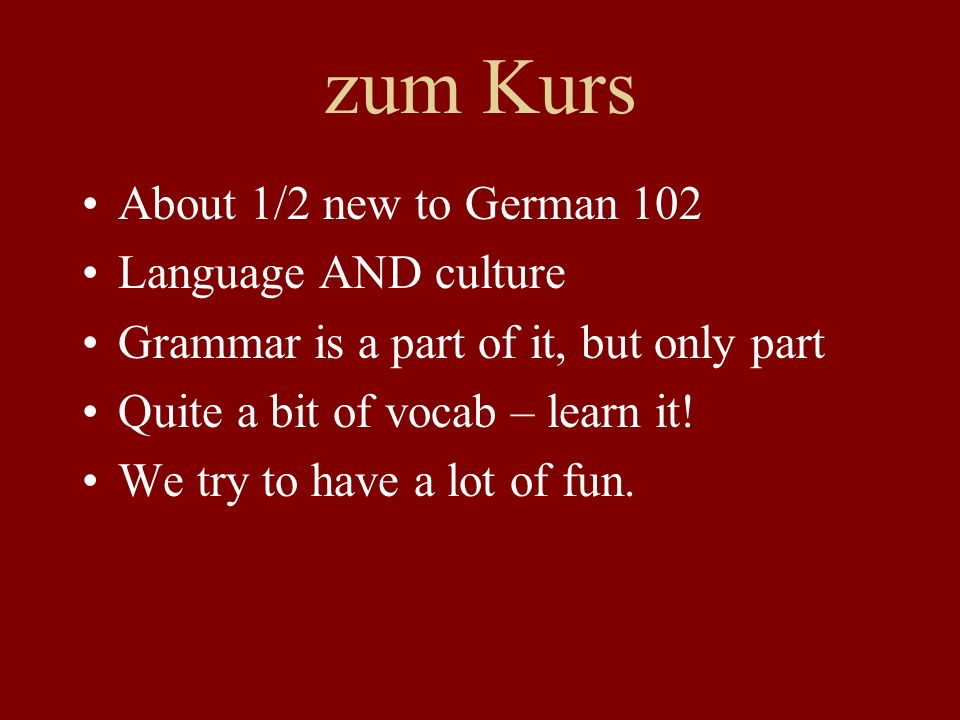zum Kurs About 1/2 new to German 102 Language AND culture