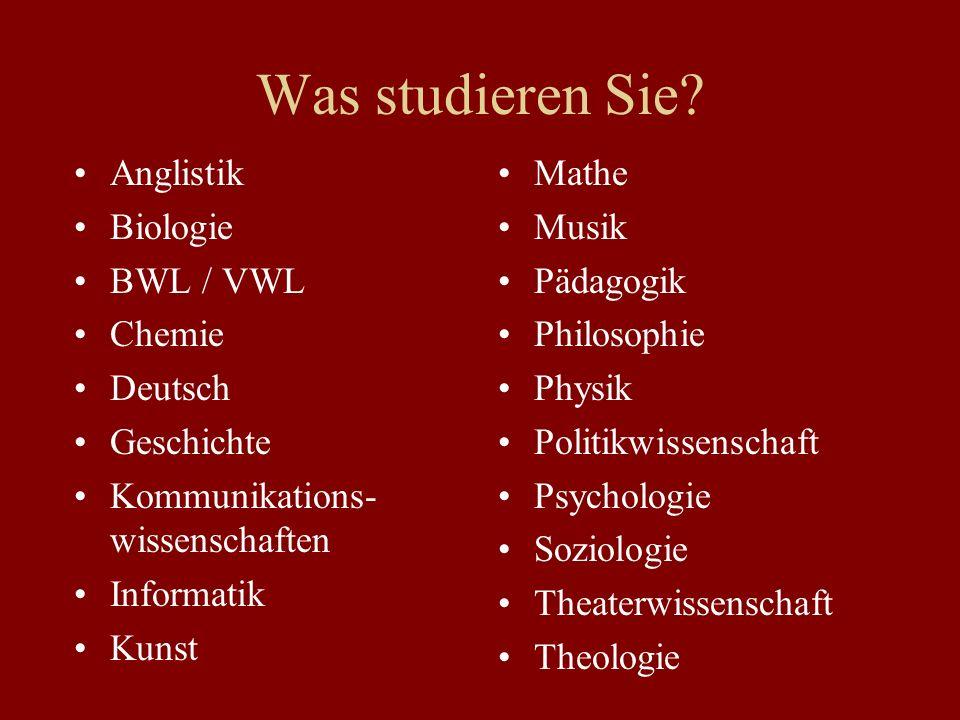 Was studieren Sie Anglistik Biologie BWL / VWL Chemie Deutsch
