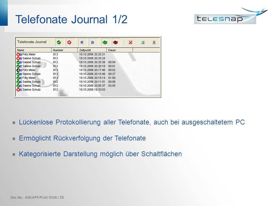 Telefonate Journal 1/2 Lückenlose Protokollierung aller Telefonate, auch bei ausgeschaltetem PC. Ermöglicht Rückverfolgung der Telefonate.