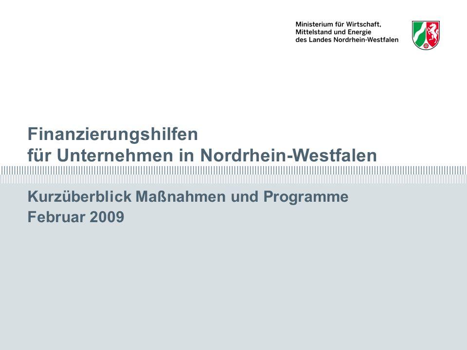 Finanzierungshilfen für Unternehmen in Nordrhein-Westfalen Kurzüberblick Maßnahmen und Programme Februar 2009