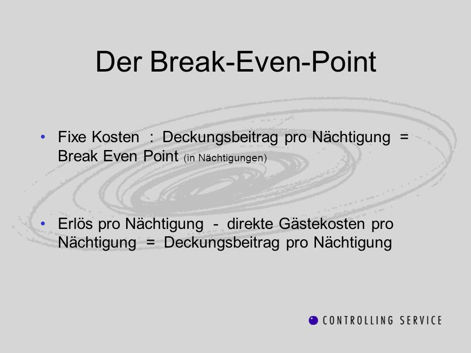 Der Break-Even-Point Fixe Kosten : Deckungsbeitrag pro Nächtigung = Break Even Point (in Nächtigungen)