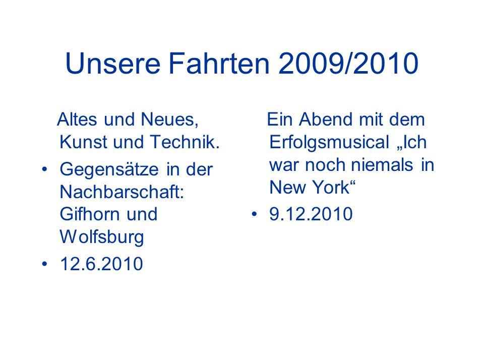 Unsere Fahrten 2009/2010 Altes und Neues, Kunst und Technik.