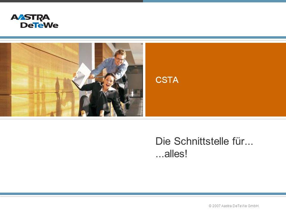 CSTA ...alles! Die Schnittstelle für... © 2007 Aastra DeTeWe GmbH.