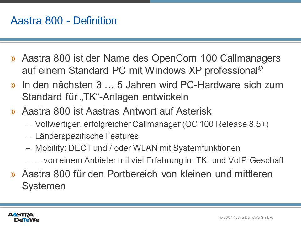 Aastra 800 - Definition Aastra 800 ist der Name des OpenCom 100 Callmanagers auf einem Standard PC mit Windows XP professional®