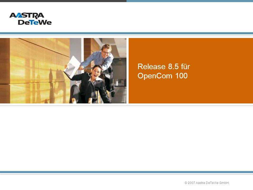Release 8.5 für OpenCom 100 © 2007 Aastra DeTeWe GmbH.