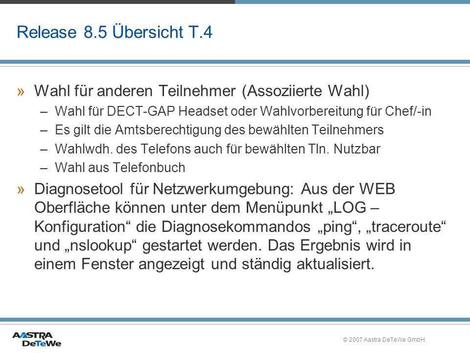 Release 8.5 Übersicht T.4 Wahl für anderen Teilnehmer (Assoziierte Wahl) Wahl für DECT-GAP Headset oder Wahlvorbereitung für Chef/-in.