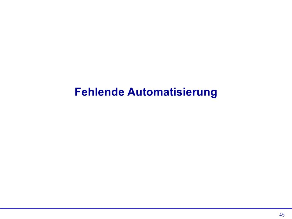 Fehlende Automatisierung