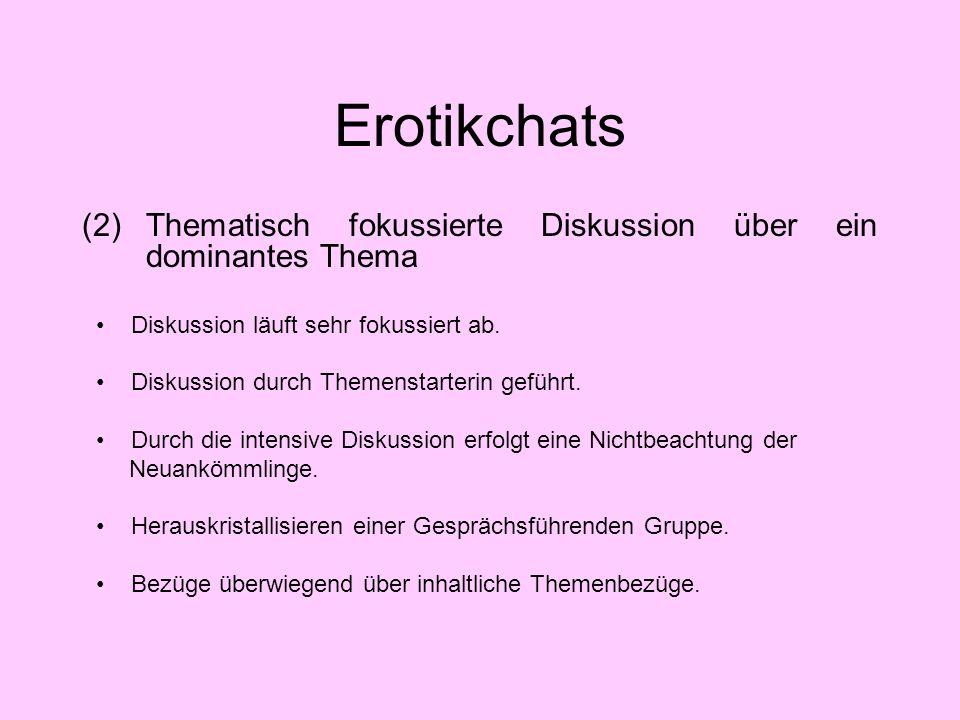 Erotikchats (2) Thematisch fokussierte Diskussion über ein dominantes Thema. Diskussion läuft sehr fokussiert ab.