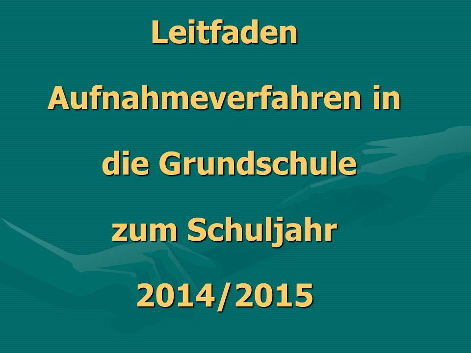 Leitfaden Aufnahmeverfahren in die Grundschule zum Schuljahr 2014/2015