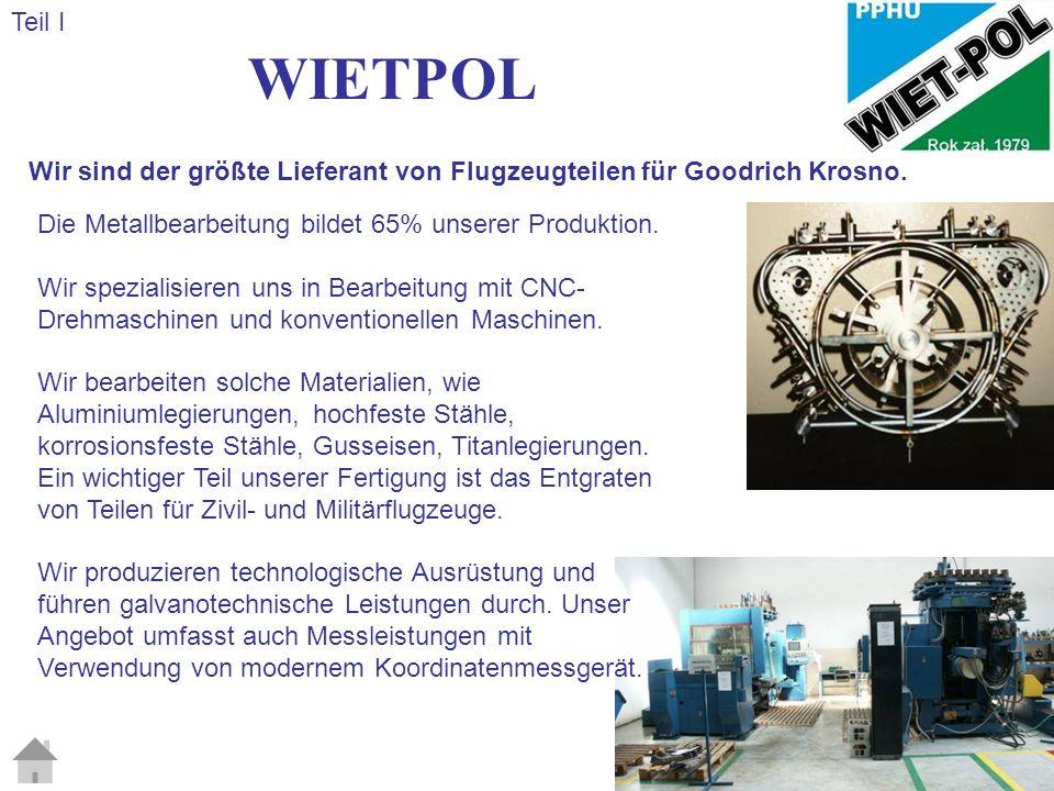 Teil I WIETPOL. Wir sind der größte Lieferant von Flugzeugteilen für Goodrich Krosno. Die Metallbearbeitung bildet 65% unserer Produktion.