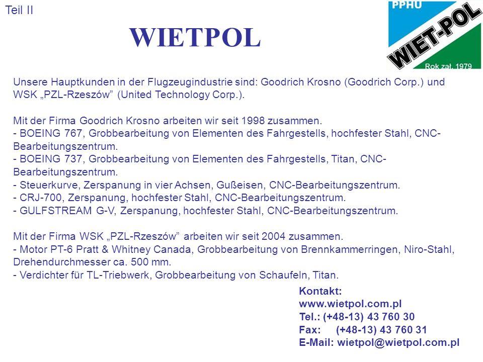 """Teil II WIETPOL. Unsere Hauptkunden in der Flugzeugindustrie sind: Goodrich Krosno (Goodrich Corp.) und WSK """"PZL-Rzeszów (United Technology Corp.)."""
